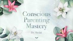 Conscious Parenting Mastery by Shefali Tsabary