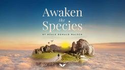 Awaken the Species by Neale Donald Walsch