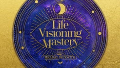 Life Visioning Mastery by Michael Beckwith